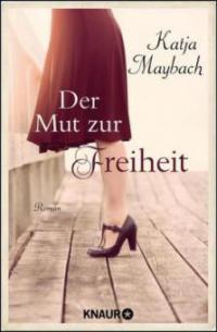 Der Mut zur Freiheit - Katja Maybach