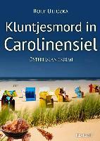 Kluntjesmord in Carolinensiel. Ostfrieslandkrimi - Rolf Uliczka