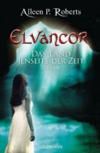 Elvancor, Das Land jenseits der Zeit - Aileen P. Roberts