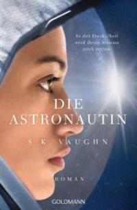 Die Astronautin - In der Dunkelheit wird deine Stimme mich retten - S. K. Vaughn