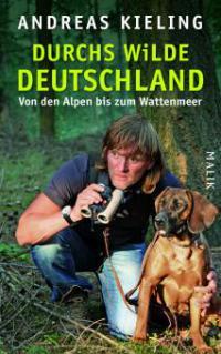 Durchs wilde Deutschland - Andreas Kieling, Sabine Wünsch