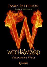 Witch & Wizard 1 - Verlorene Welt - James Patterson