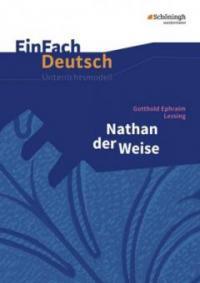 Nathan der Weise. EinFach Deutsch Unterrichtsmodelle - Gotthold Ephraim Lessing, Johannes Diekhans, Luzia Schünemann
