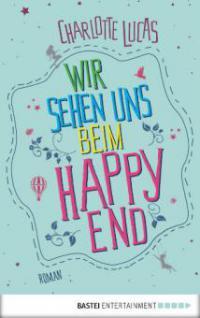 Wir sehen uns beim Happy End - Charlotte Lucas
