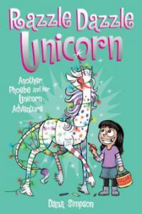 Razzle Dazzle Unicorn (Phoebe and Her Unicorn Series Book 4) - Dana Simpson