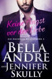 Keine Angst vor der Liebe(Die Maverick Milliardäre 3) - Jennifer Skully, Bella Andre