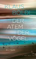 Der Atem der Vögel - Klaus Böldl