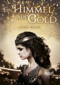 Ein Himmel aus Gold - Laura Wood