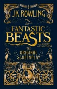 Fantastic Beasts and Where to Find Them. The Original Screenplay - Joanne K. Rowling