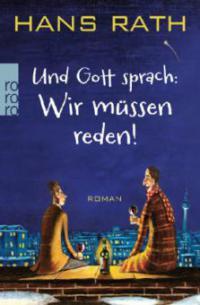 Und Gott sprach: Wir müssen reden! - Hans Rath