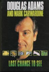 Last Chance to See . . . - Douglas Adams, Mark Carwardine