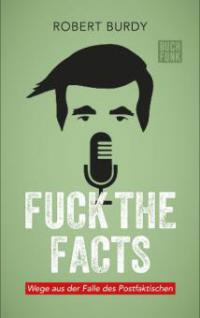 FUCK THE FACTS - Robert Burdy