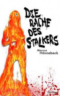 Die Rache des Stalkers - Marcus Hünnebeck