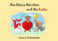 Das kleine Bärchen und die Liebe - Anna J. Eichenlaub