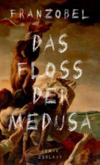 Das Floß der Medusa - Franzobel