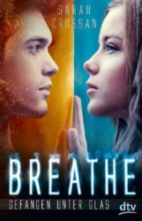 Breathe - Gefangen unter Glas - Sarah Crossan