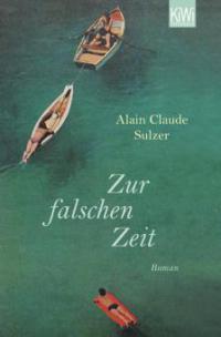 Zur falschen Zeit - Alain Claude Sulzer