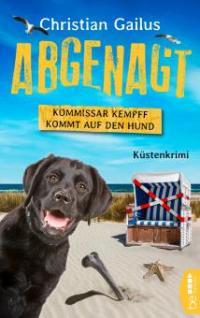 Abgenagt. Kommissar Kempff kommt auf den Hund - Christian Gailus
