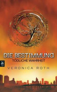 Die Bestimmung 02 - Tödliche Wahrheit - Veronica Roth