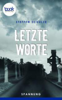 Letzte Worte (Kurzgeschichte, Krimi) - Steffen Schulze