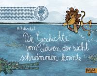 Die Geschichte vom Löwen, der nicht schwimmen konnte - Martin Baltscheit