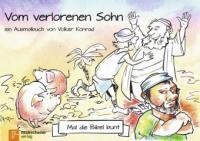 Mal die Bibel bunt - Vom verlorenen Sohn - Volker Konrad