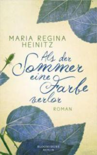 Als der Sommer eine Farbe verlor - Maria R. Heinitz