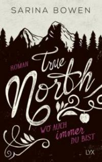 True North - Wo auch immer du bist - Sarina Bowen