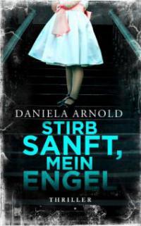Stirb sanft, mein Engel - Daniela Arnold