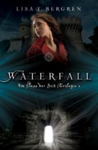 Im Fluss der Zeit Trilogie - Waterfall - Lisa T. Bergren