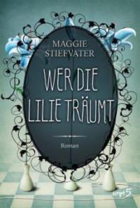 Wer die Lilie träumt - Maggie Stiefvater