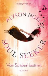 Soul Seeker - Vom Schicksal bestimmt - Alyson Noël