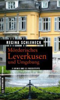 Mörderisches Leverkusen und Umgebung - Regina Schleheck