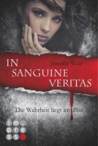 Die Sanguis-Trilogie 1: In sanguine veritas - Die Wahrheit liegt im Blut - Jennifer Wolf