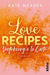 Love Recipes - Verführung à la carte - Kate Meader