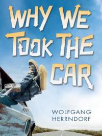 Why We Took the Car - Wolfgang Herrndorf