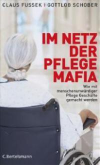 Im Netz der Pflegemafia - Claus Fussek, Gottlob Schober