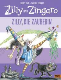 Zilly und Zingaro. Zilly, die Zauberin - Korky Paul, Valerie Thomas