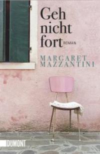 Geh nicht fort - Margaret Mazzantini