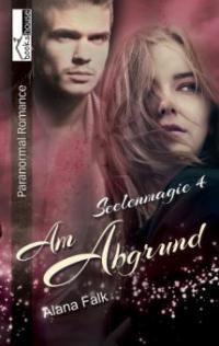 Am Abgrund - Seelenmagie 4 - Alana Falk