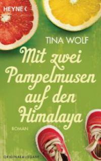 Mit zwei Pampelmusen auf den Himalaya - Tina Wolf