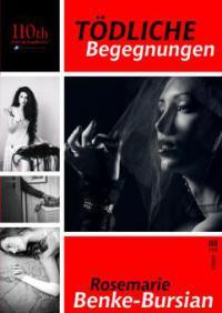 Tödliche Begegnungen - Rosemarie Benke-Bursian