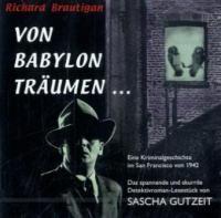 Von Babylon träumen ..., 2 Audio-CDs - Richard Brautigan, Sascha Gutzeit