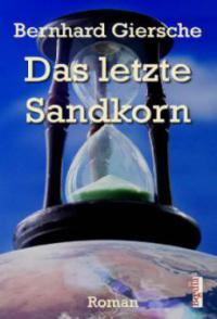 Das letzte Sandkorn - Bernhard Giersche