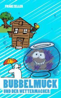Bubbelmuck und der Wettermacher - Franz Zeller