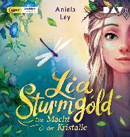 Lia Sturmgold - Teil 1: Die Macht der Kristalle - Aniela Ley