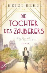 Die Tochter des Zauberers - Erika Mann und ihre Flucht ins Leben - Heidi Rehn