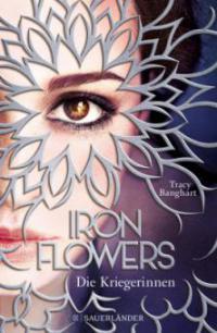 Iron Flowers - Die Kriegerinnen - Tracy Banghart