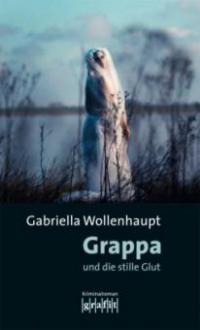 Grappa und die stille Glut - Gabriella Wollenhaupt