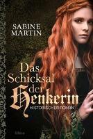 Das Schicksal der Henkerin - Sabine Martin